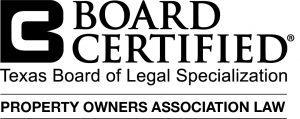 Board Certified, Texas Board of Legal Specialization - Property Owners Association Law